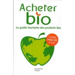 Acheter bio - Le guide Hachette des produits bio x1 - Hachette Pratique
